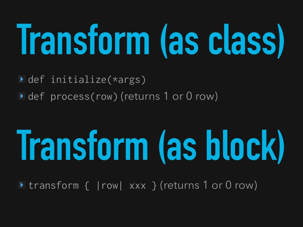 Transform (as class) def initialize(*args) def ...