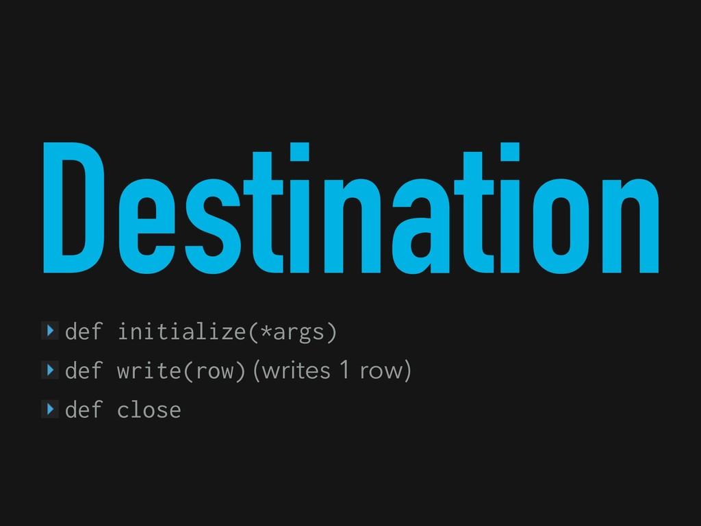 Destination def initialize(*args) def write(row...