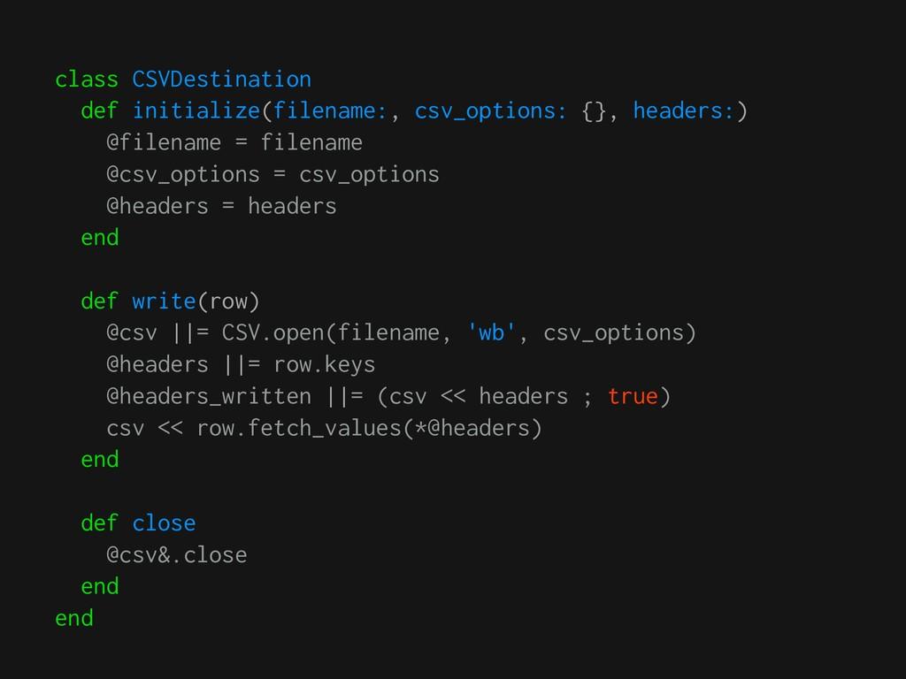 class CSVDestination def initialize(filename:, ...