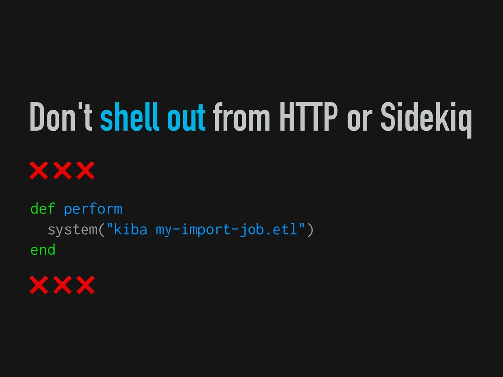 Don't shell out from HTTP or Sidekiq ❌ ❌ ❌ def ...