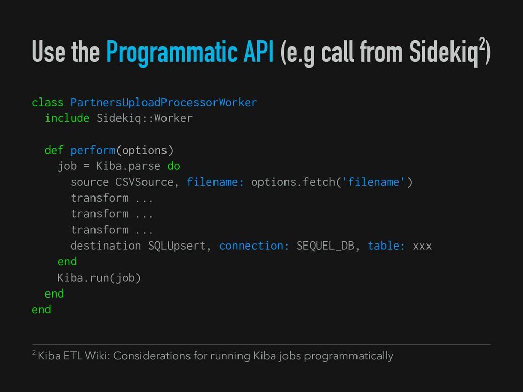 Use the Programmatic API (e.g call from Sidekiq...