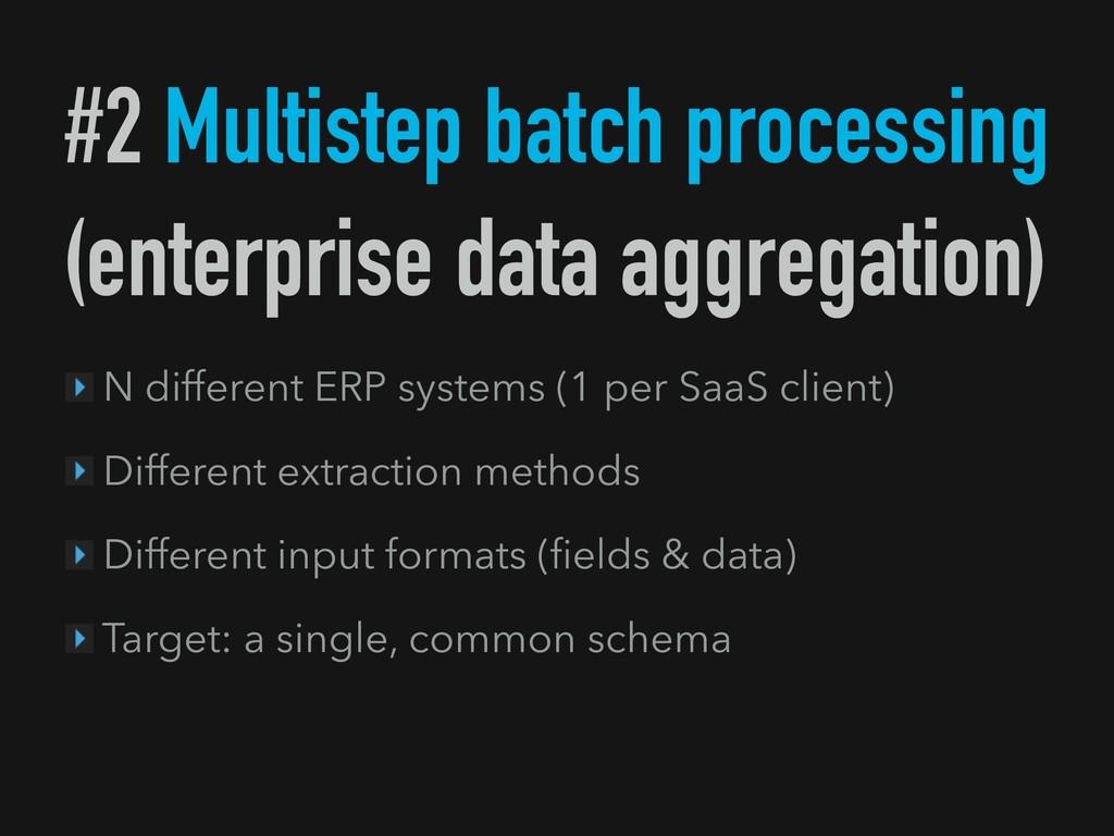 #2 Multistep batch processing (enterprise data ...