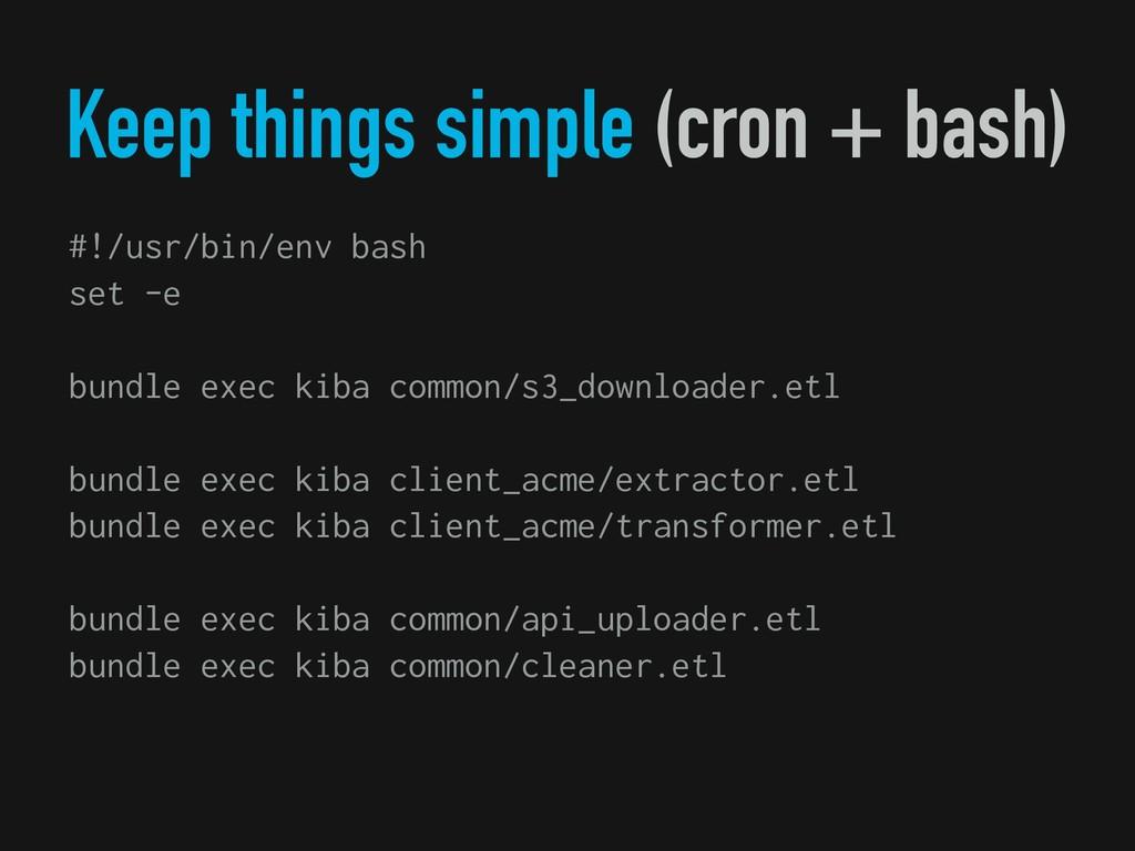 Keep things simple (cron + bash) #!/usr/bin/env...