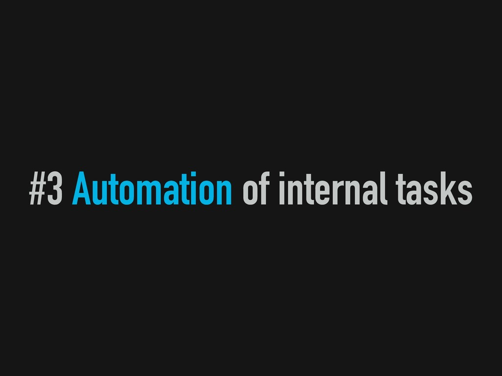 #3 Automation of internal tasks