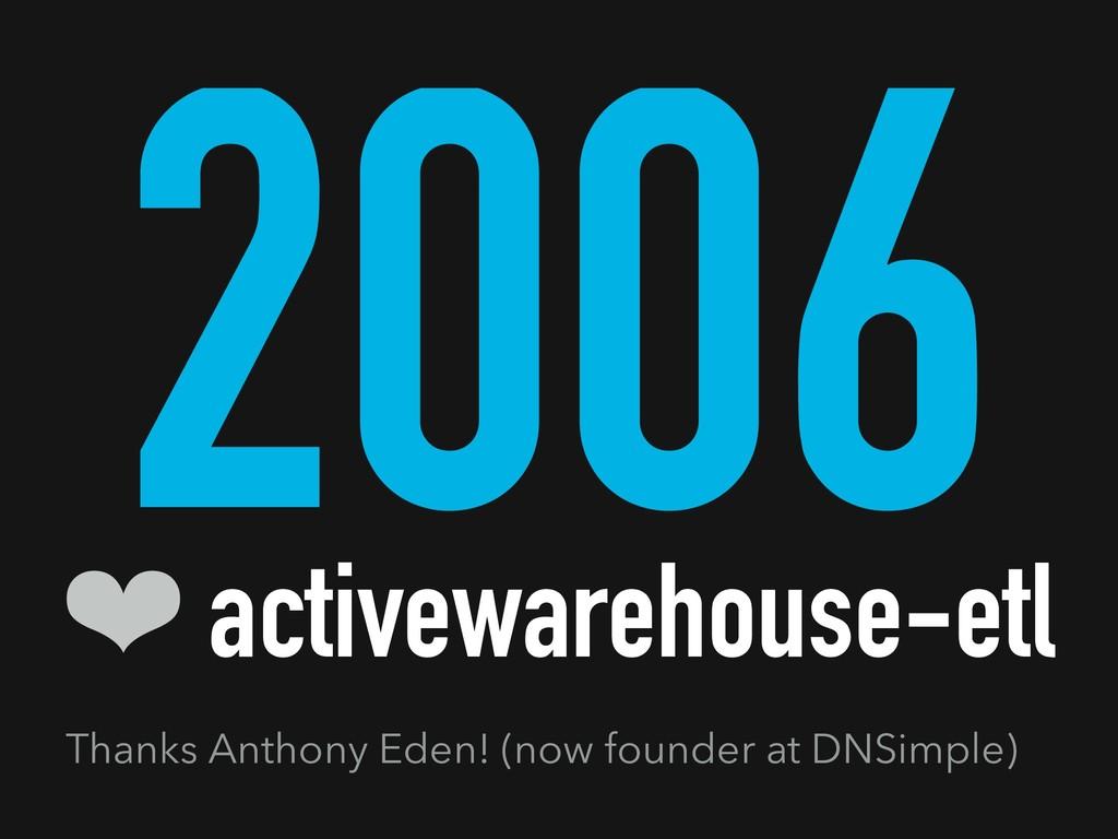 2006 ❤ activewarehouse-etl Thanks Anthony Eden!...