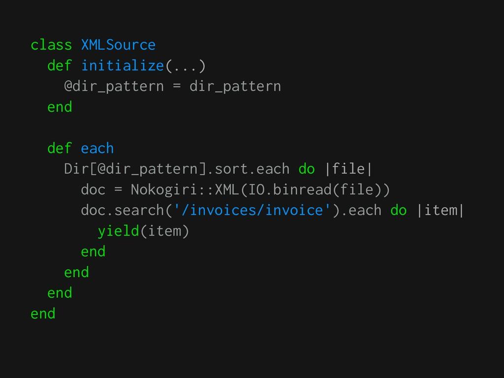 class XMLSource def initialize(...) @dir_patter...