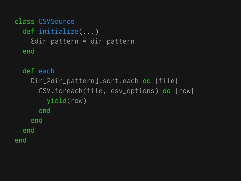 class CSVSource def initialize(...) @dir_patter...