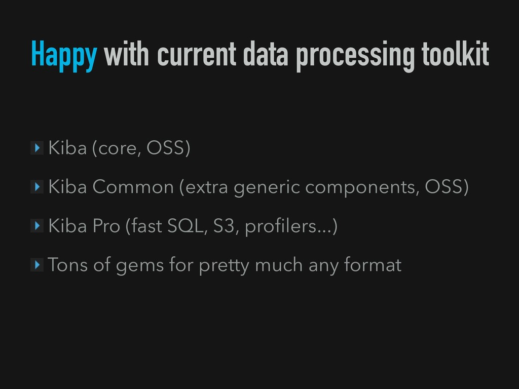 Happy with current data processing toolkit Kiba...