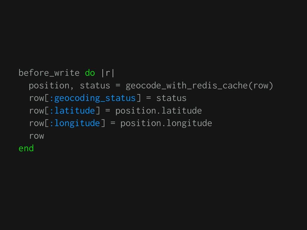 before_write do |r| position, status = geocode_...