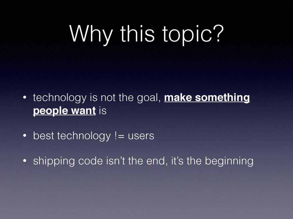 Why this topic? • technology is not the goal, m...