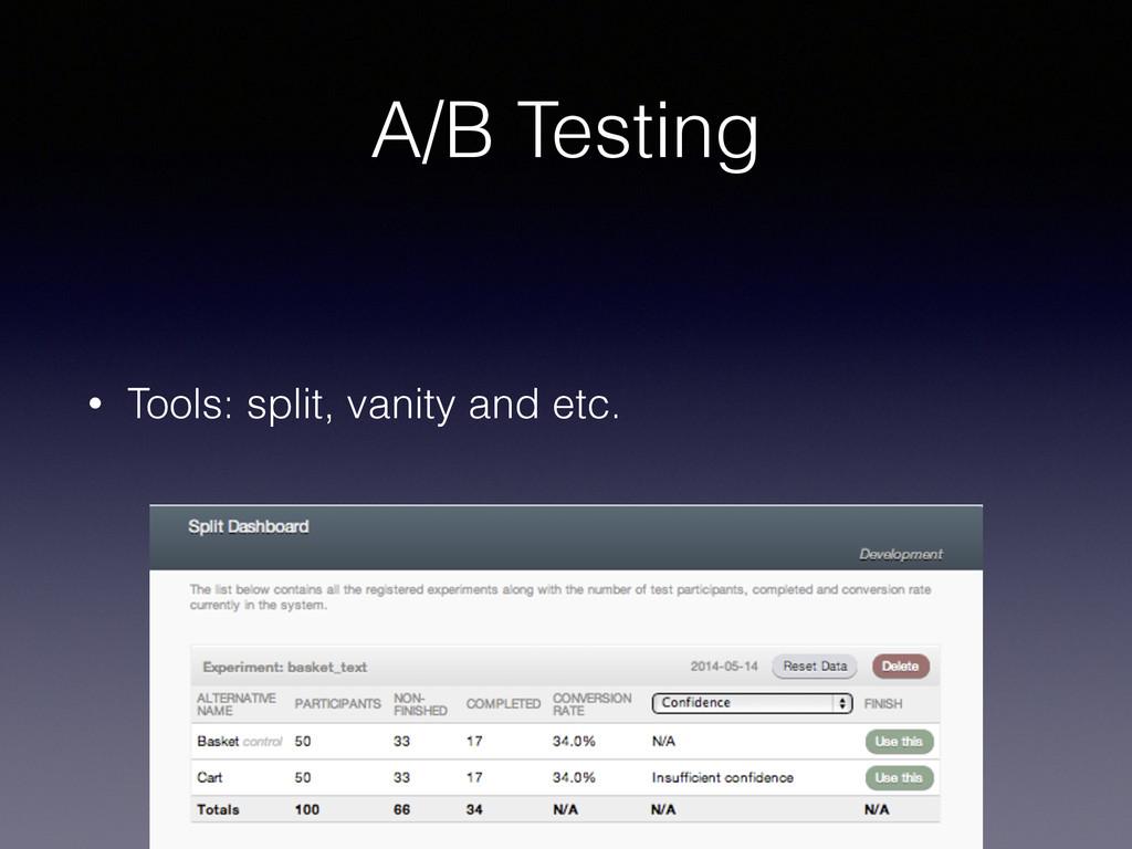 A/B Testing • Tools: split, vanity and etc. !