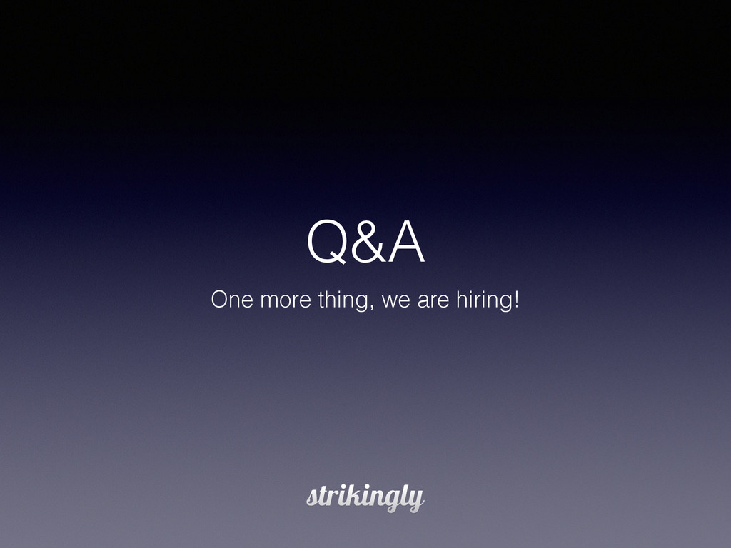Q&A One more thing, we are hiring!