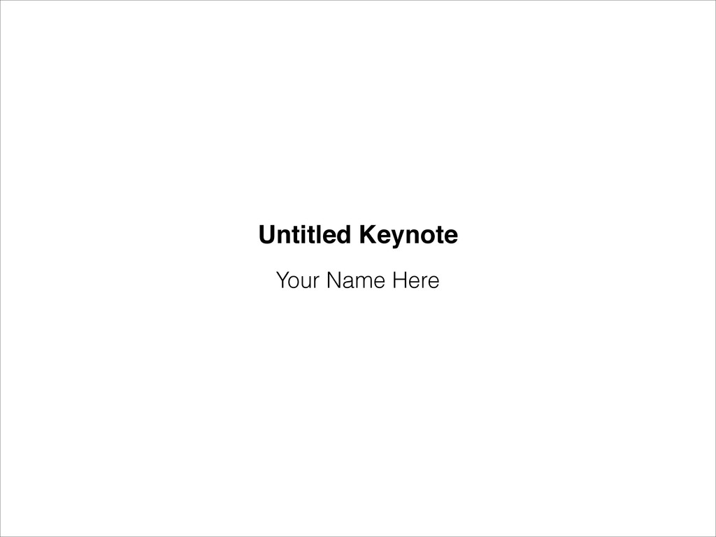 Your Name Here Untitled Keynote