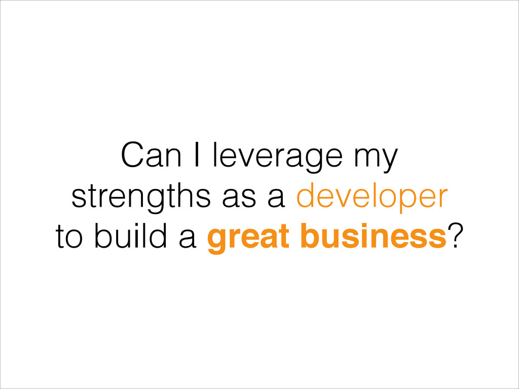 Can I leverage my strengths as a developer to b...