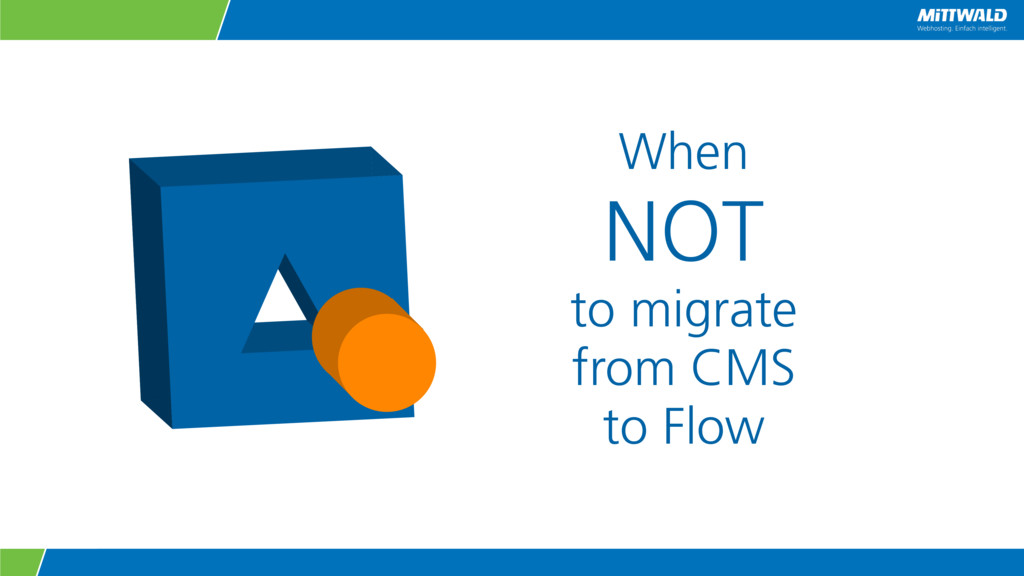 When NOT to migrate from CMS to Flow