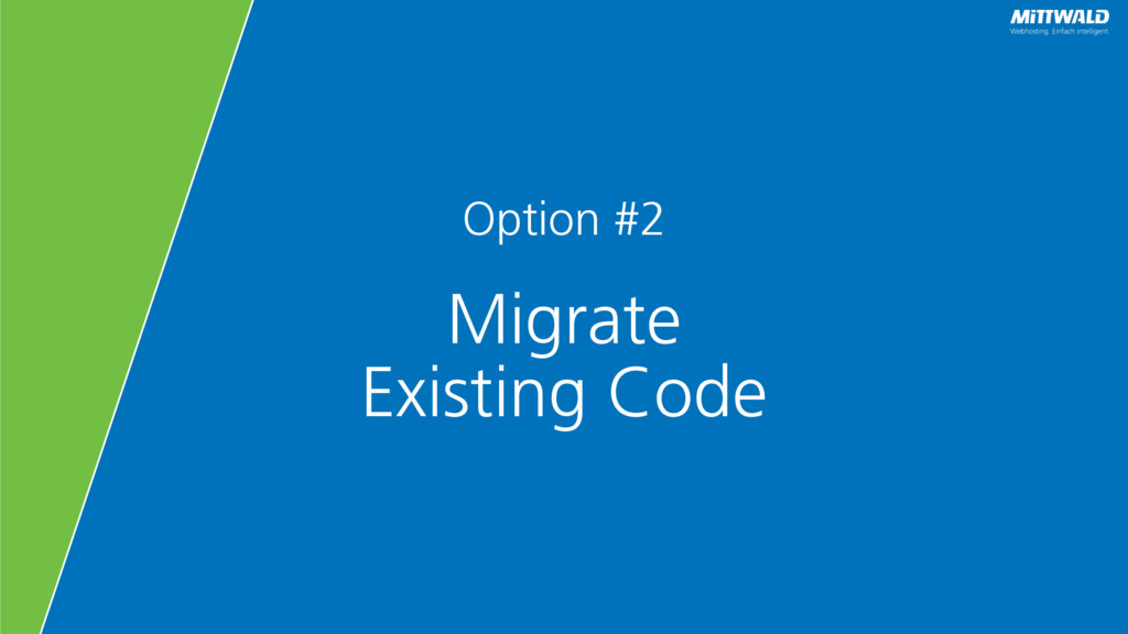 Option #2 Migrate Existing Code