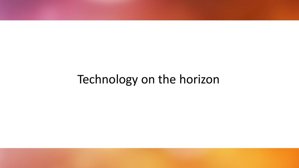 ! ! Technology on the horizon