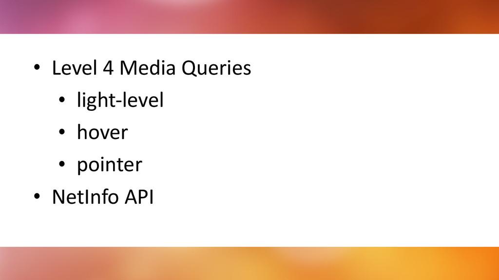 • Level 4 Media Queries  • light-‐...