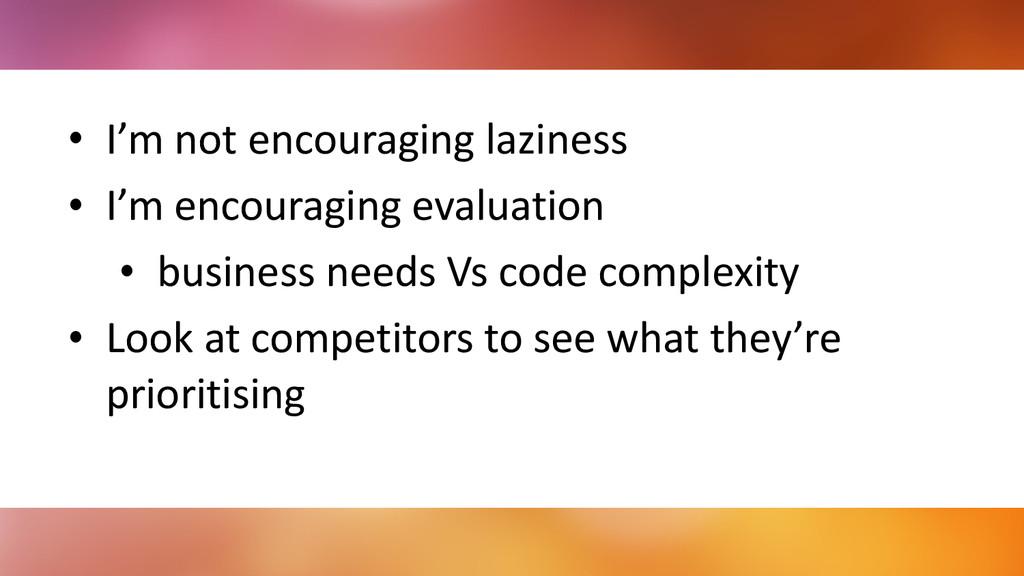 • I'm not encouraging laziness  • I...
