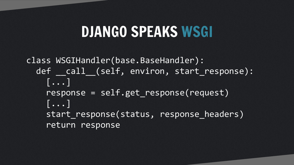 DJANGO SPEAKS WSGI class WSGIHandler(base.BaseH...