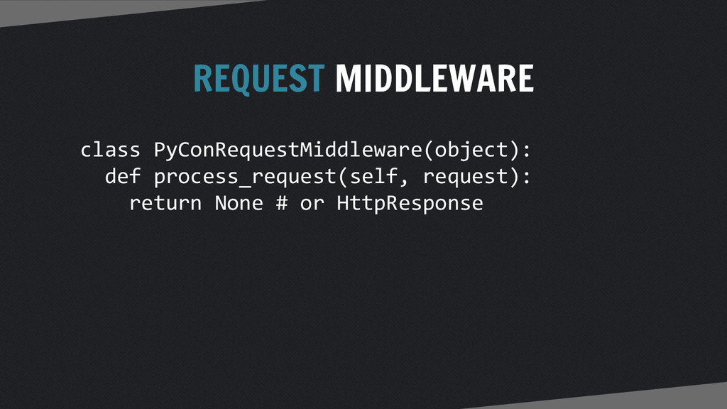 REQUEST MIDDLEWARE class PyConRequestMiddleware...