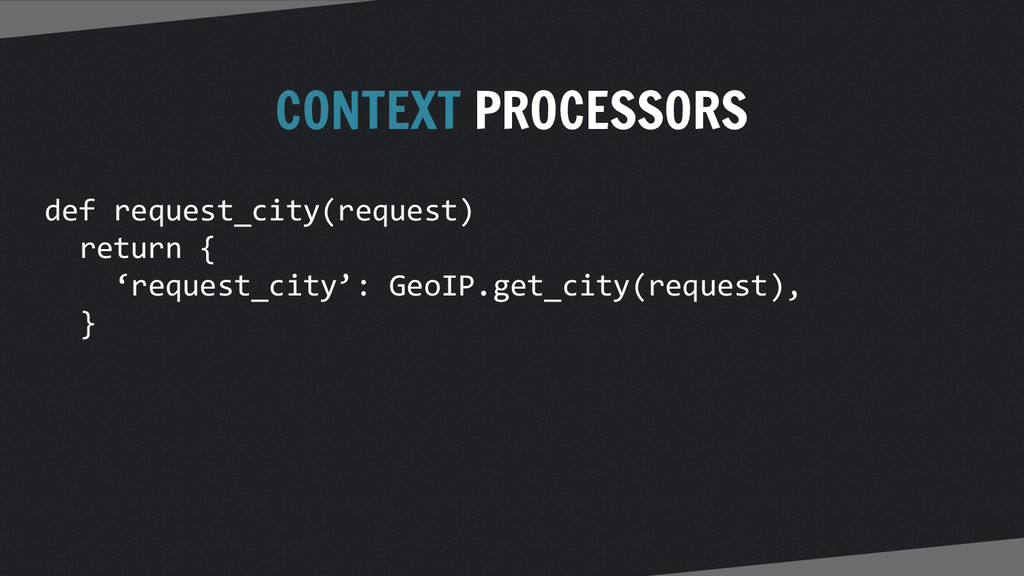 CONTEXT PROCESSORS def request_city(request) re...