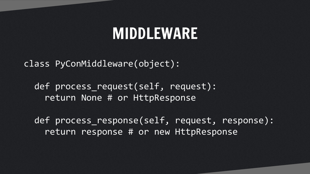MIDDLEWARE class PyConMiddleware(object): def p...
