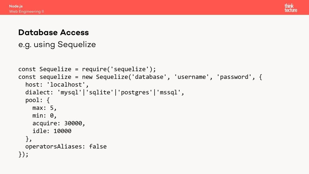 e.g. using Sequelize const Sequelize = require(...