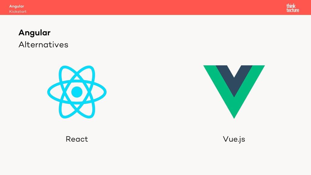 Alternatives React Vue.js Angular Kickstart Ang...