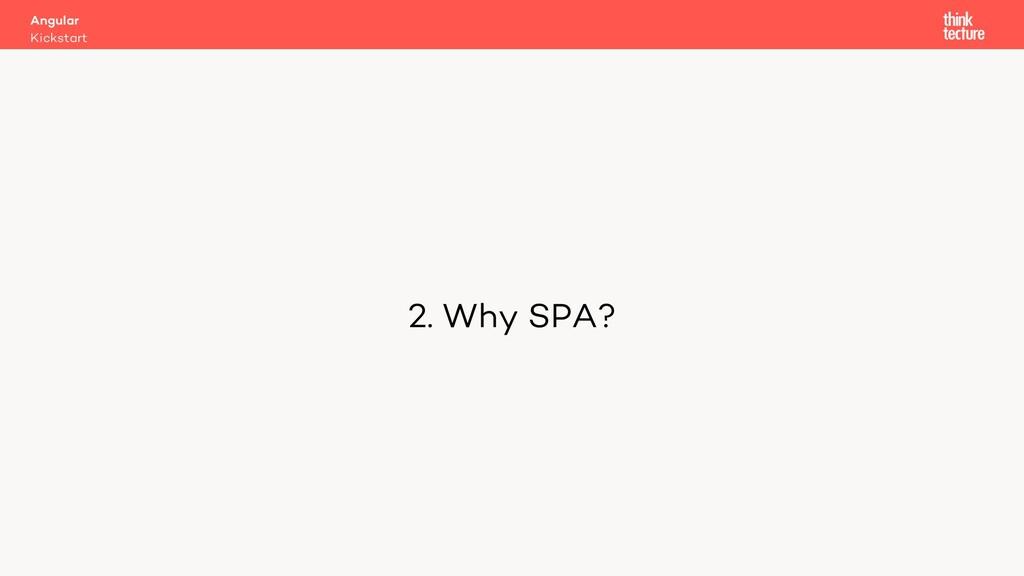 2. Why SPA? Kickstart Angular