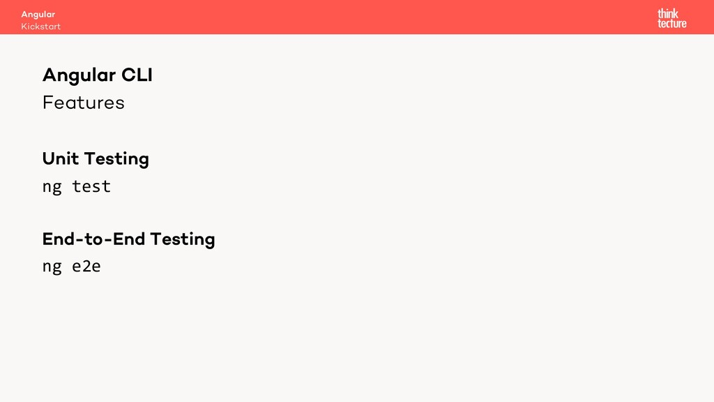 Features Unit Testing ng test End-to-End Testin...