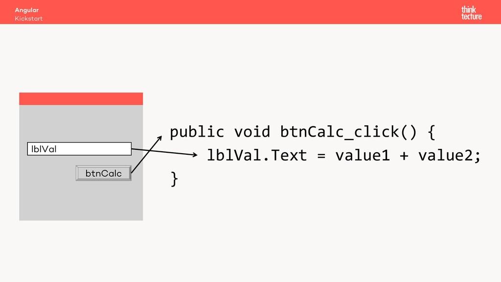 public void btnCalc_click() { lblVal.Text = val...