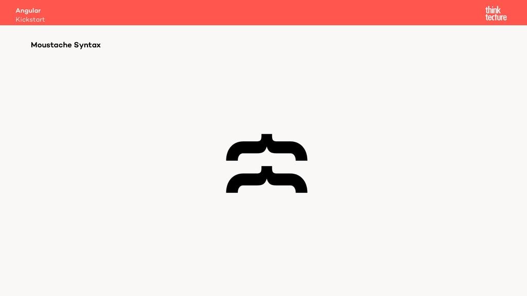 {{ Moustache Syntax Kickstart Angular