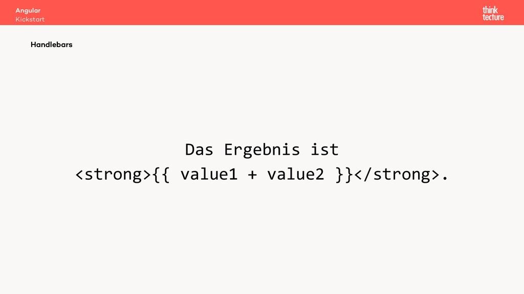 Das Ergebnis ist <strong>{{ value1 + value2 }}<...