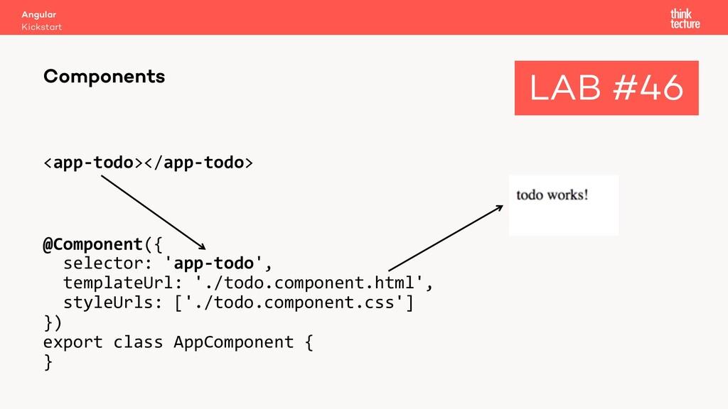 <app-todo></app-todo> @Component({ selector: 'a...