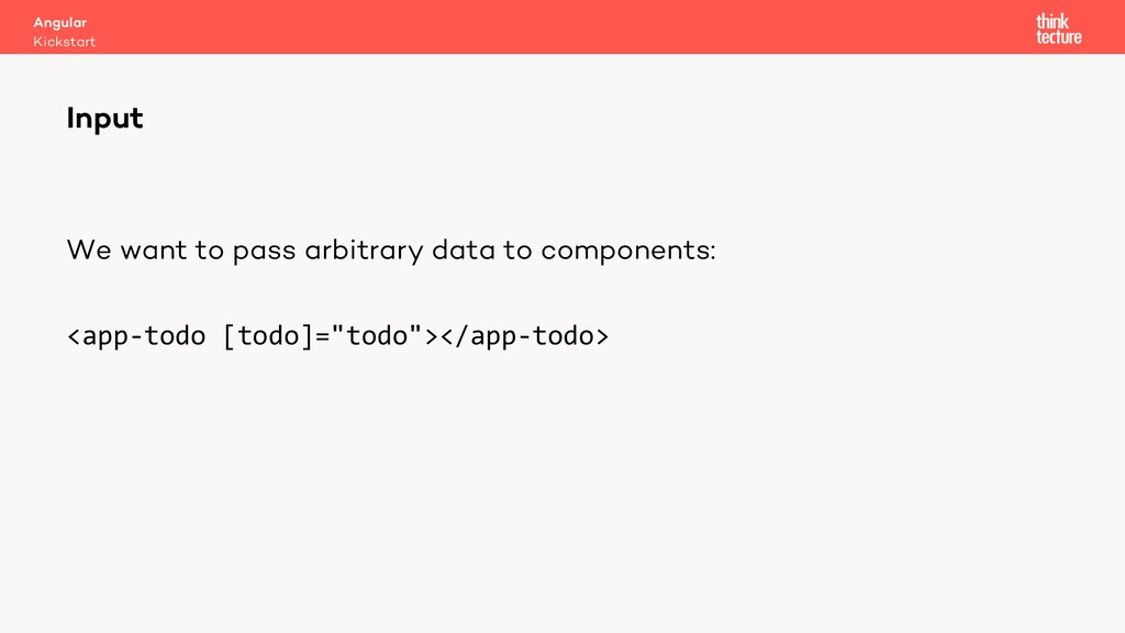 We want to pass arbitrary data to components: <...