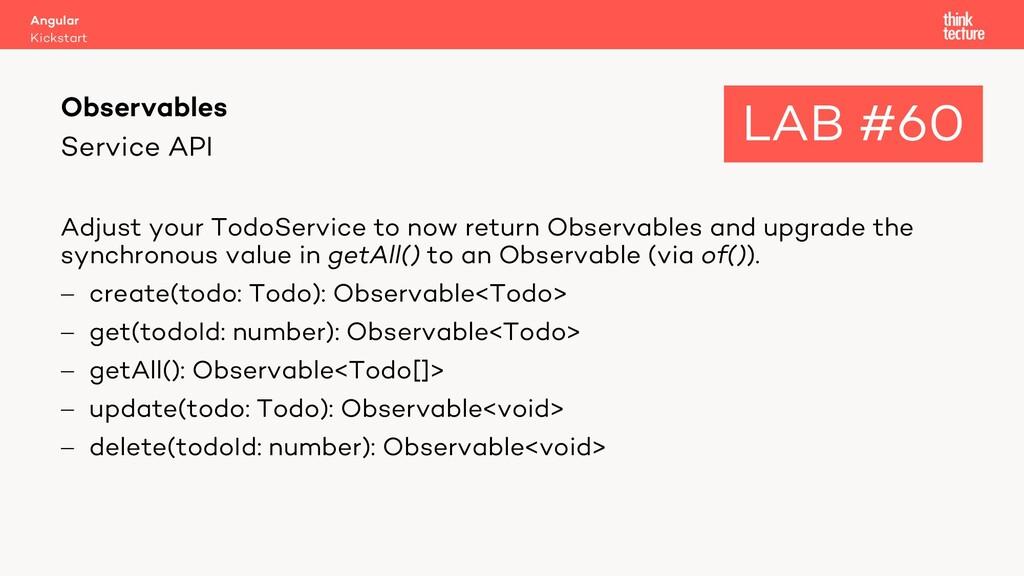 Service API Adjust your TodoService to now retu...