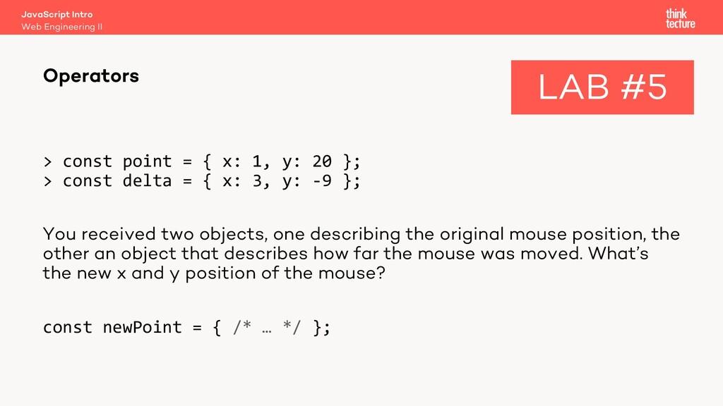 > const point = { x: 1, y: 20 }; > const delta ...