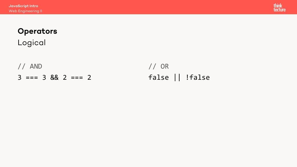 Logical // AND 3 === 3 && 2 === 2 // OR false  ...