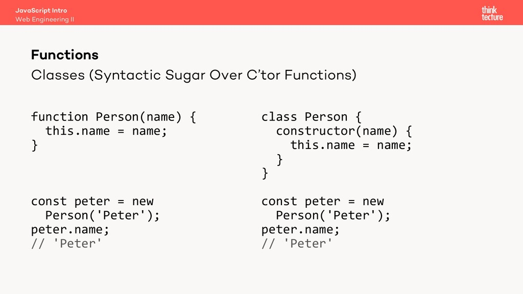 Classes (Syntactic Sugar Over C'tor Functions) ...