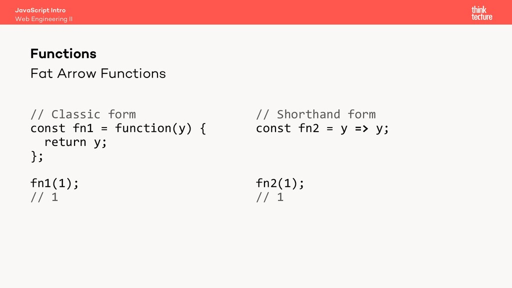 Fat Arrow Functions // Classic form const fn1 =...