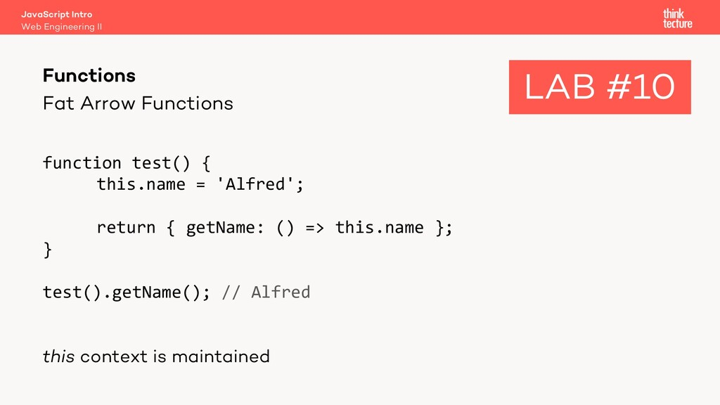 Fat Arrow Functions function test() { this.name...