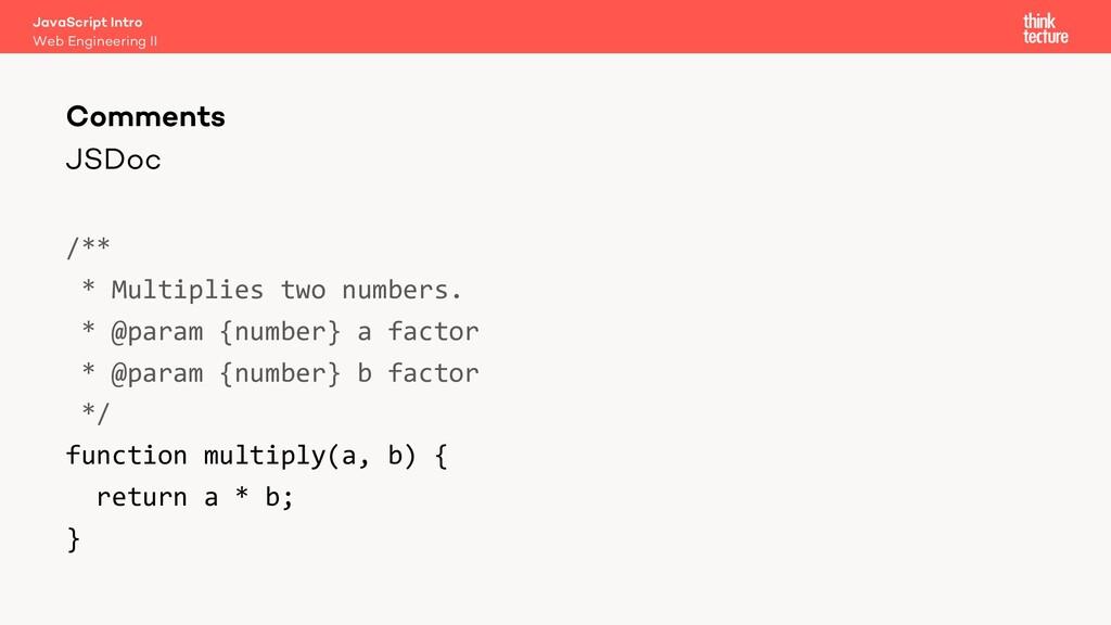 JSDoc /** * Multiplies two numbers. * @param {n...