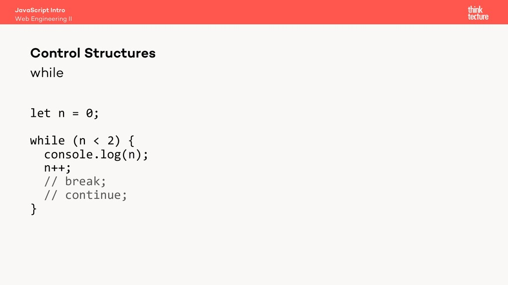 while let n = 0; while (n < 2) { console.log(n)...