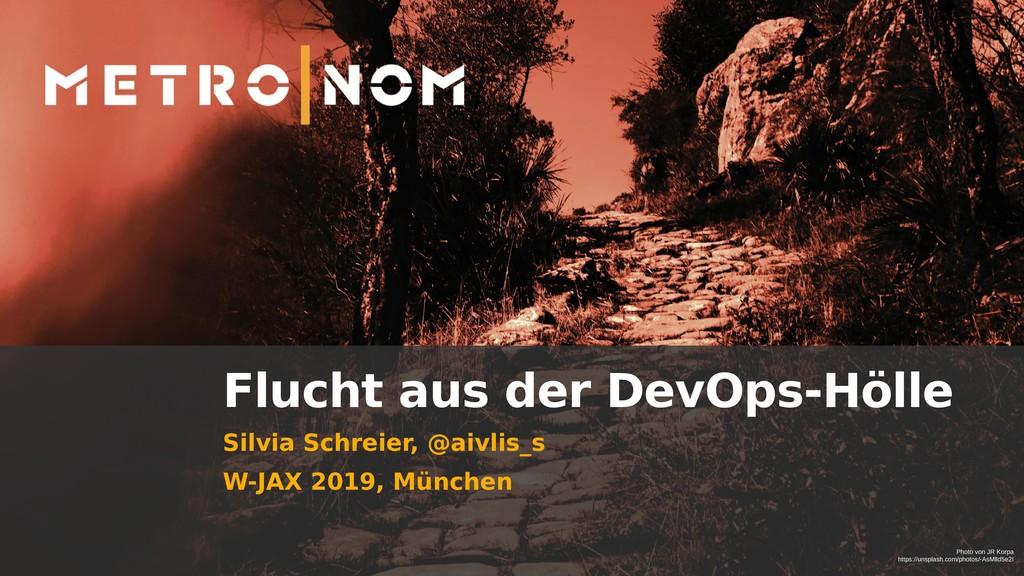Flucht aus der DevOps-Hölle Silvia Schreier, @a...