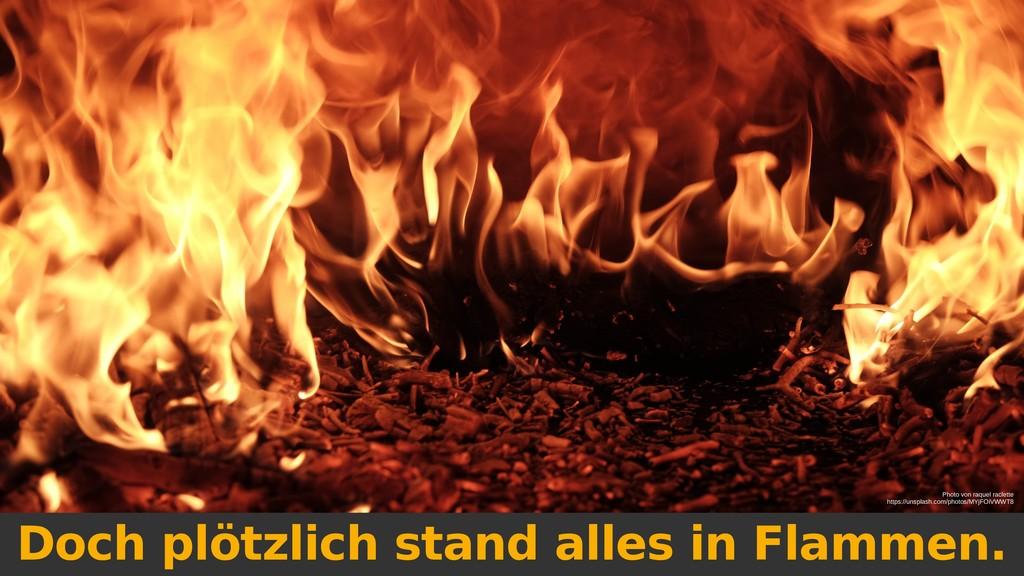 Doch plötzlich stand alles in Flammen. Photo vo...