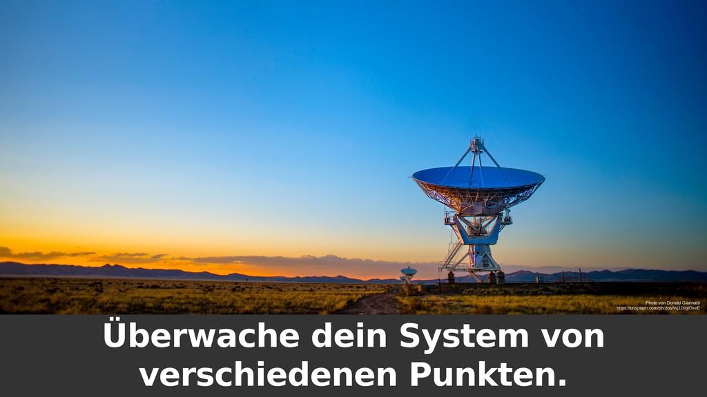 Überwache dein System von verschiedenen Punkten...