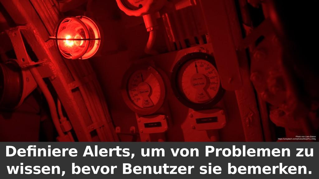 Definiere Alerts, um von Problemen zu wissen, b...