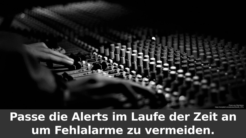 Passe die Alerts im Laufe der Zeit an um Fehlal...