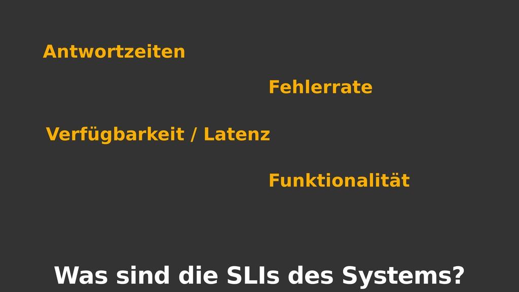 Was sind die SLIs des Systems? Antwortzeiten Fe...